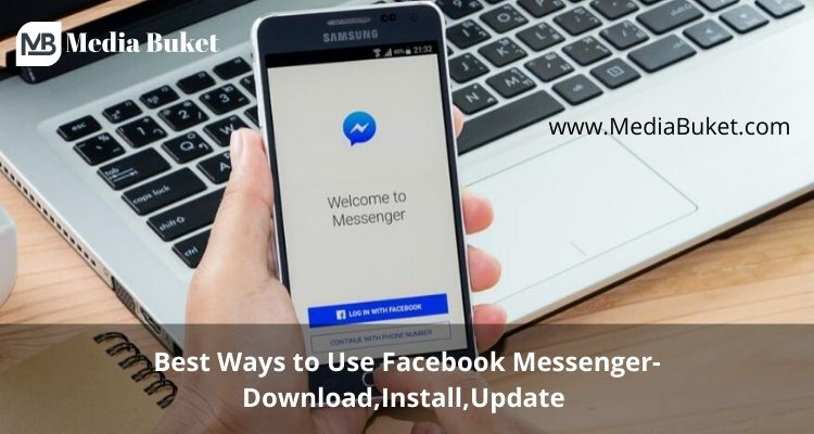 Best Ways to Use Facebook Messenger - Download, Install, Update